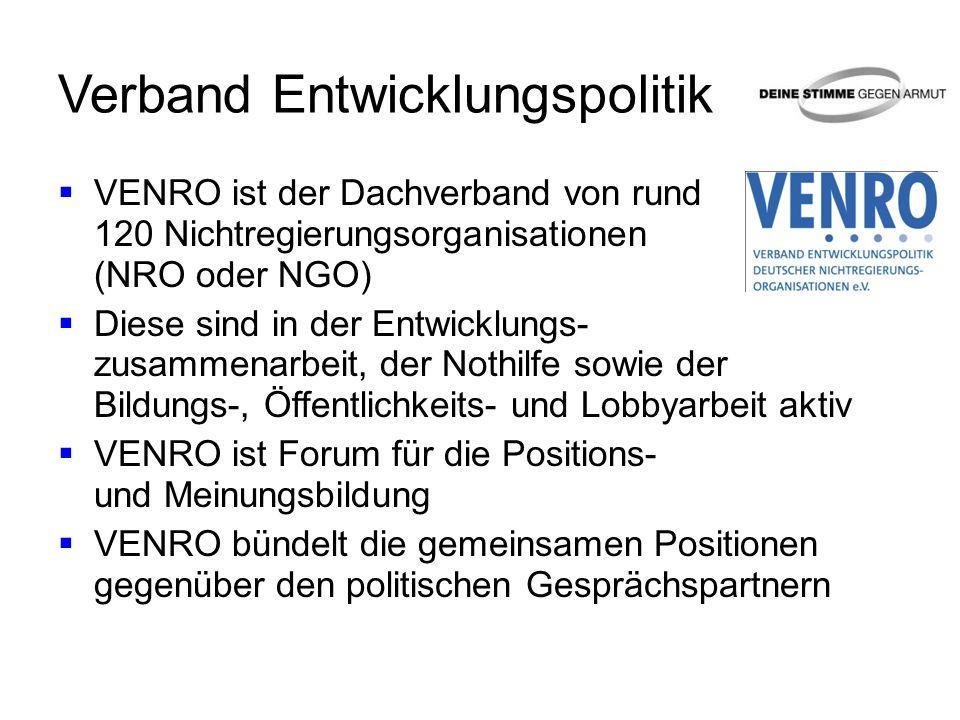 Verband Entwicklungspolitik VENRO ist der Dachverband von rund 120 Nichtregierungsorganisationen (NRO oder NGO) Diese sind in der Entwicklungs- zusamm