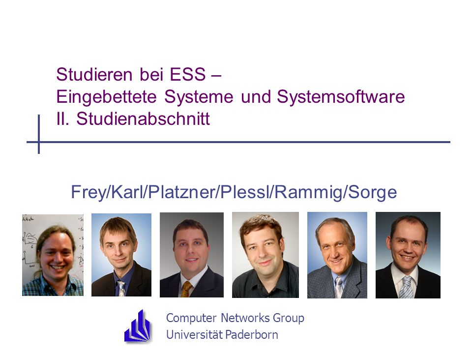 Computer Networks Group Universität Paderborn Studieren bei ESS – Eingebettete Systeme und Systemsoftware II. Studienabschnitt Frey/Karl/Platzner/Ples