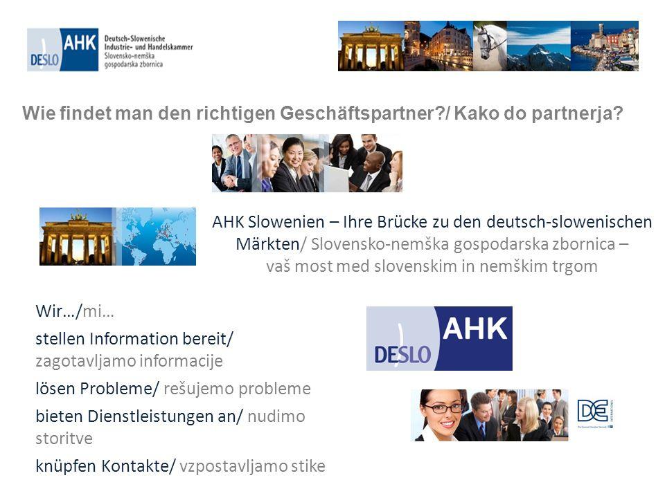 Wie findet man den richtigen Geschäftspartner?/ Kako do partnerja? AHK Slowenien – Ihre Brücke zu den deutsch-slowenischen Märkten/ Slovensko-nemška g