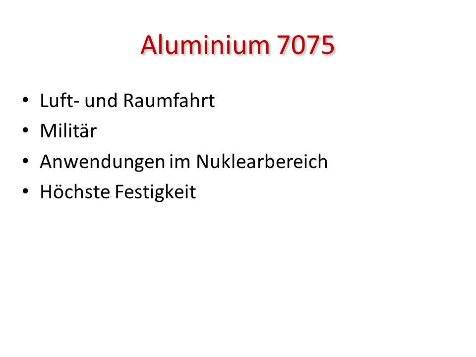Aluminium 7075 Luft- und Raumfahrt Militär Anwendungen im Nuklearbereich Höchste Festigkeit