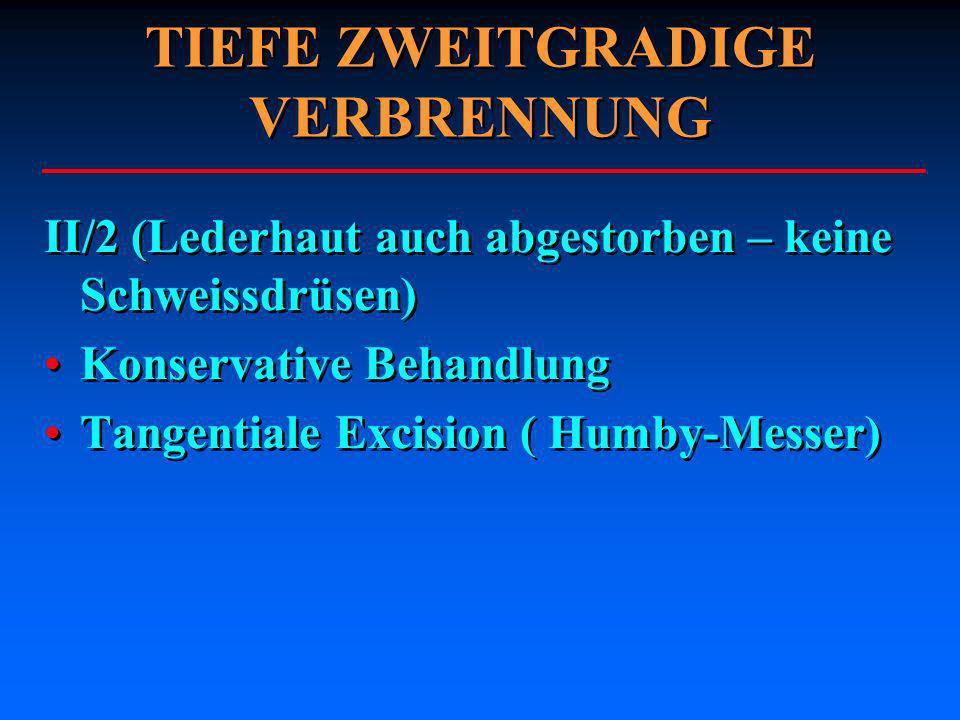 TIEFE ZWEITGRADIGE VERBRENNUNG II/2 (Lederhaut auch abgestorben – keine Schweissdrüsen) Konservative Behandlung Tangentiale Excision ( Humby-Messer) I