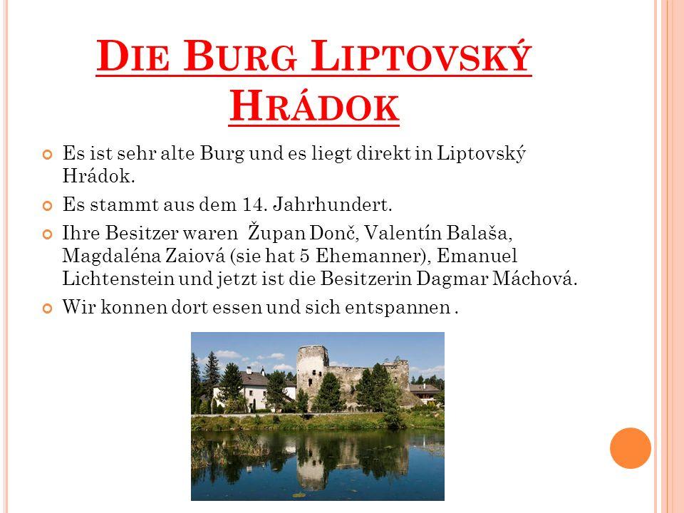 D IE B URG L IPTOVSKÝ H RÁDOK Es ist sehr alte Burg und es liegt direkt in Liptovský Hrádok. Es stammt aus dem 14. Jahrhundert. Ihre Besitzer waren Žu
