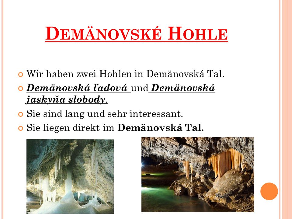 D EMÄNOVSKÉ H OHLE Wir haben zwei Hohlen in Demänovská Tal.