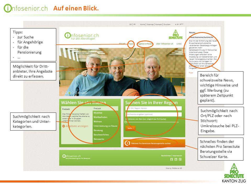 Auf einen Blick. Tipps: -zur Suche -für Angehörige -für die Pensionierung -… Möglichkeit für Dritt- anbieter, ihre Angebote direkt zu erfassen. Suchmö