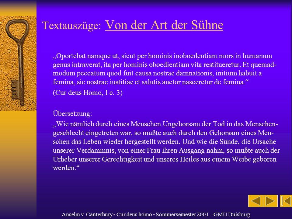 Anselm v. Canterbury - Cur deus homo - Sommersemester 2001 – GMU Duisburg Textauszüge: Von der Art der Sühne Oportebat namque ut, sicut per hominis in