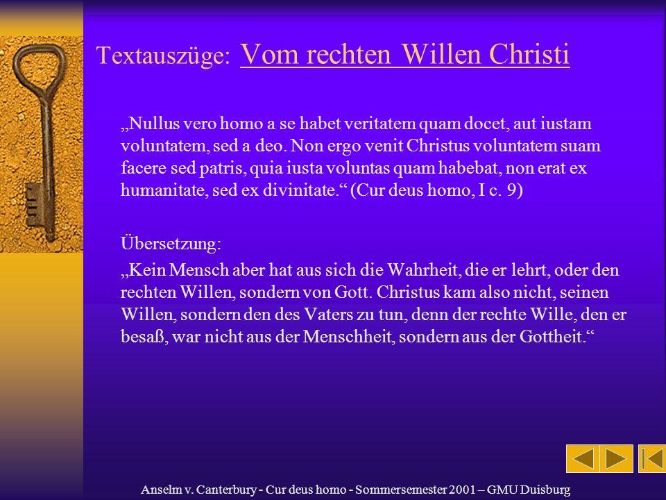 Anselm v. Canterbury - Cur deus homo - Sommersemester 2001 – GMU Duisburg Textauszüge: Vom rechten Willen Christi Nullus vero homo a se habet veritate