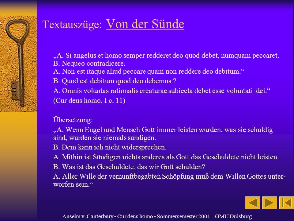 Anselm v. Canterbury - Cur deus homo - Sommersemester 2001 – GMU Duisburg Textauszüge: Von der Sünde A. Si angelus et homo semper redderet deo quod de