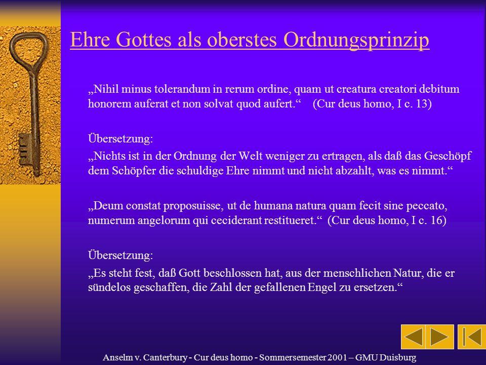 Anselm v. Canterbury - Cur deus homo - Sommersemester 2001 – GMU Duisburg Ehre Gottes als oberstes Ordnungsprinzip Nihil minus tolerandum in rerum ord