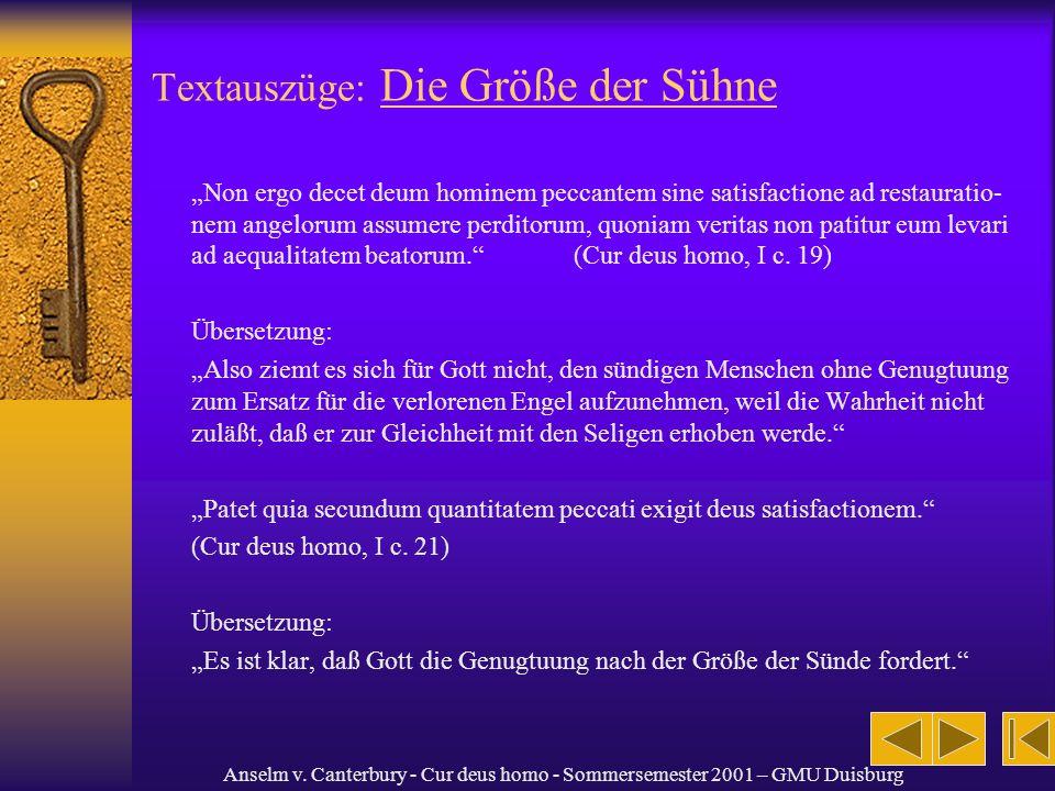 Anselm v. Canterbury - Cur deus homo - Sommersemester 2001 – GMU Duisburg Textauszüge: Die Größe der Sühne Non ergo decet deum hominem peccantem sine