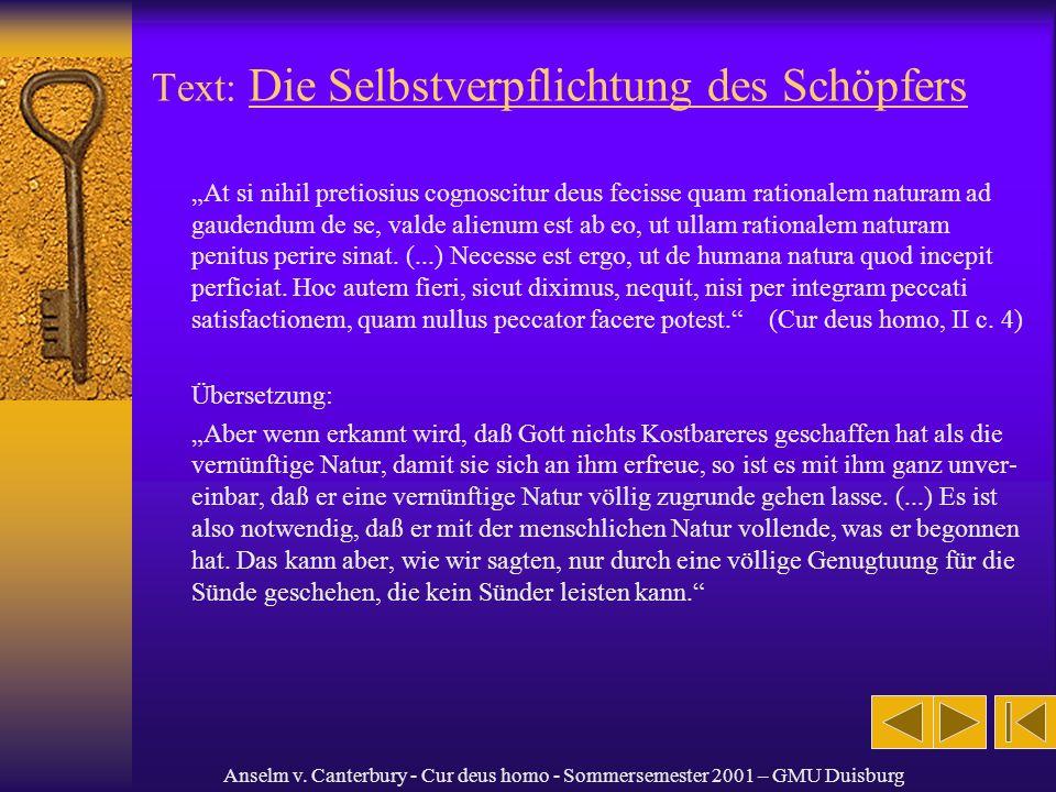 Anselm v. Canterbury - Cur deus homo - Sommersemester 2001 – GMU Duisburg Text: Die Selbstverpflichtung des Schöpfers At si nihil pretiosius cognoscit