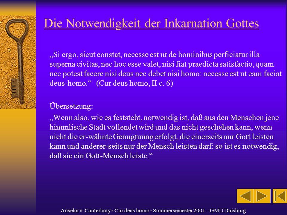 Anselm v. Canterbury - Cur deus homo - Sommersemester 2001 – GMU Duisburg Die Notwendigkeit der Inkarnation Gottes Si ergo, sicut constat, necesse est