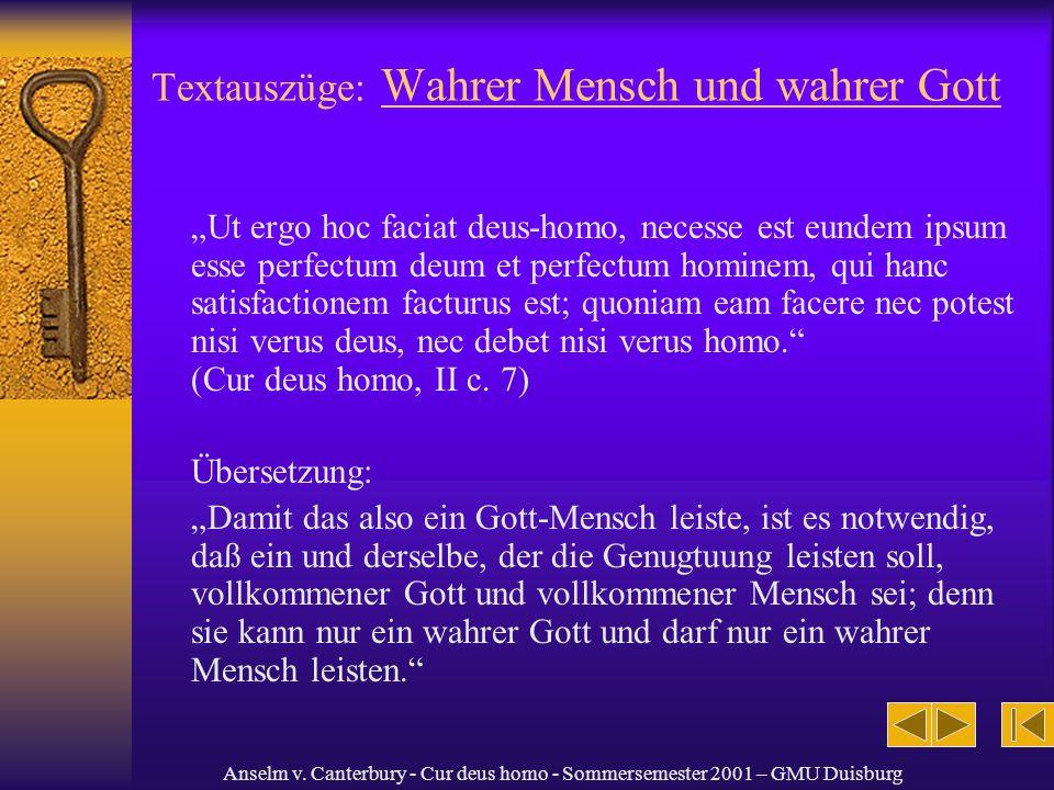 Anselm v. Canterbury - Cur deus homo - Sommersemester 2001 – GMU Duisburg Textauszüge: Wahrer Mensch und wahrer Gott Ut ergo hoc faciat deus-homo, nec