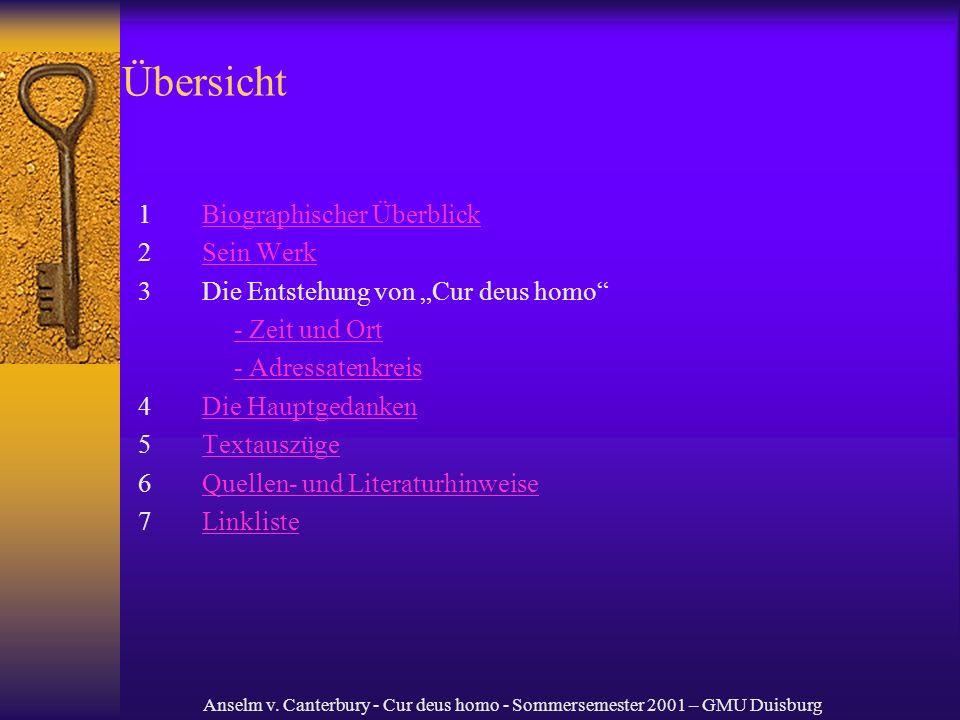 Anselm v. Canterbury - Cur deus homo - Sommersemester 2001 – GMU Duisburg Übersicht 1Biographischer ÜberblickBiographischer Überblick 2Sein WerkSein W