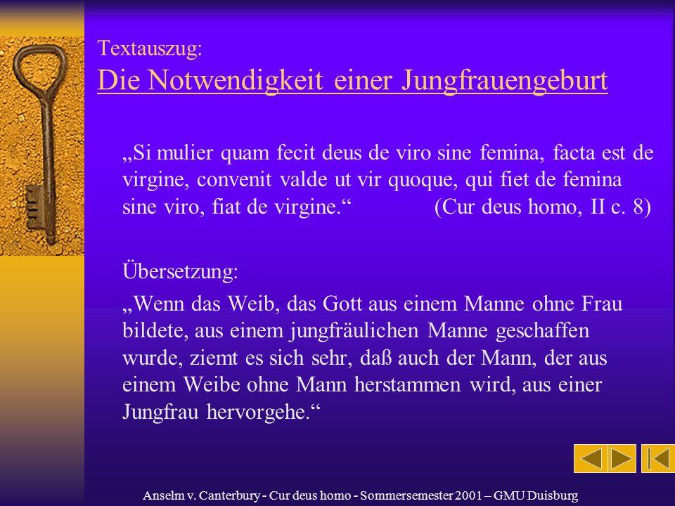 Anselm v. Canterbury - Cur deus homo - Sommersemester 2001 – GMU Duisburg Textauszug: Die Notwendigkeit einer Jungfrauengeburt Si mulier quam fecit de