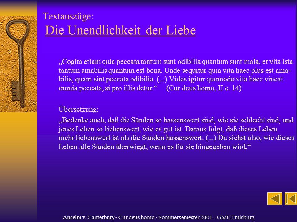 Anselm v. Canterbury - Cur deus homo - Sommersemester 2001 – GMU Duisburg Textauszüge: Die Unendlichkeit der Liebe Cogita etiam quia peccata tantum su
