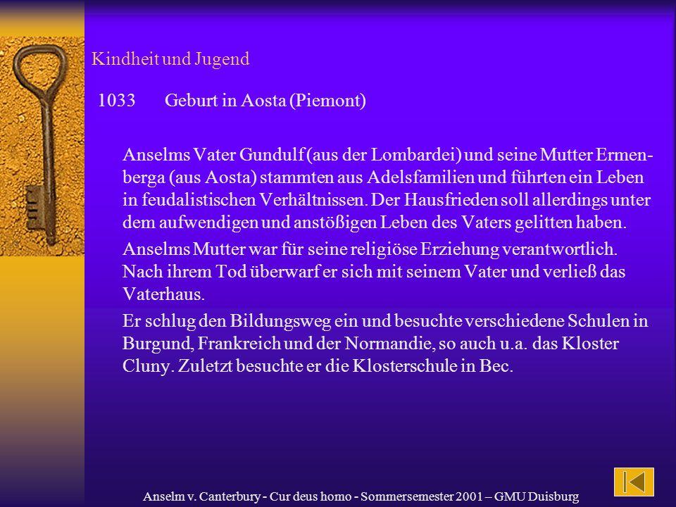 Anselm v. Canterbury - Cur deus homo - Sommersemester 2001 – GMU Duisburg Kindheit und Jugend 1033Geburt in Aosta (Piemont) Anselms Vater Gundulf (aus