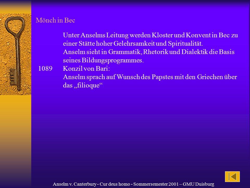 Anselm v. Canterbury - Cur deus homo - Sommersemester 2001 – GMU Duisburg Mönch in Bec Unter Anselms Leitung werden Kloster und Konvent in Bec zu eine