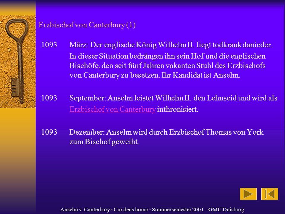 Anselm v. Canterbury - Cur deus homo - Sommersemester 2001 – GMU Duisburg Erzbischof von Canterbury (1) 1093März: Der englische König Wilhelm II. lieg