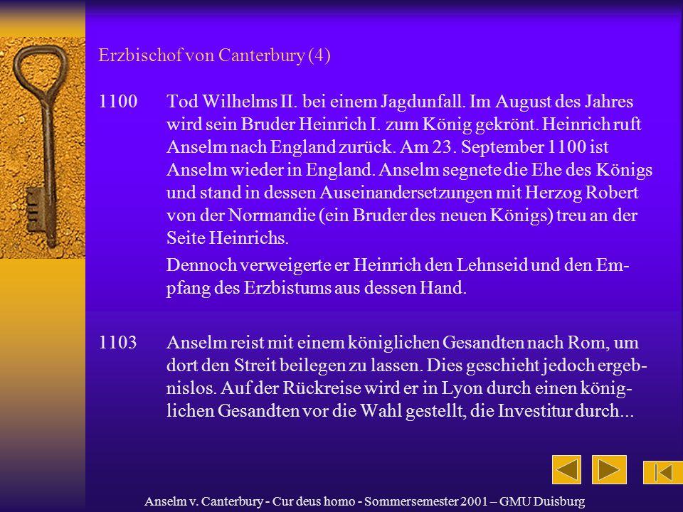 Anselm v. Canterbury - Cur deus homo - Sommersemester 2001 – GMU Duisburg Erzbischof von Canterbury (4) 1100 Tod Wilhelms II. bei einem Jagdunfall. Im