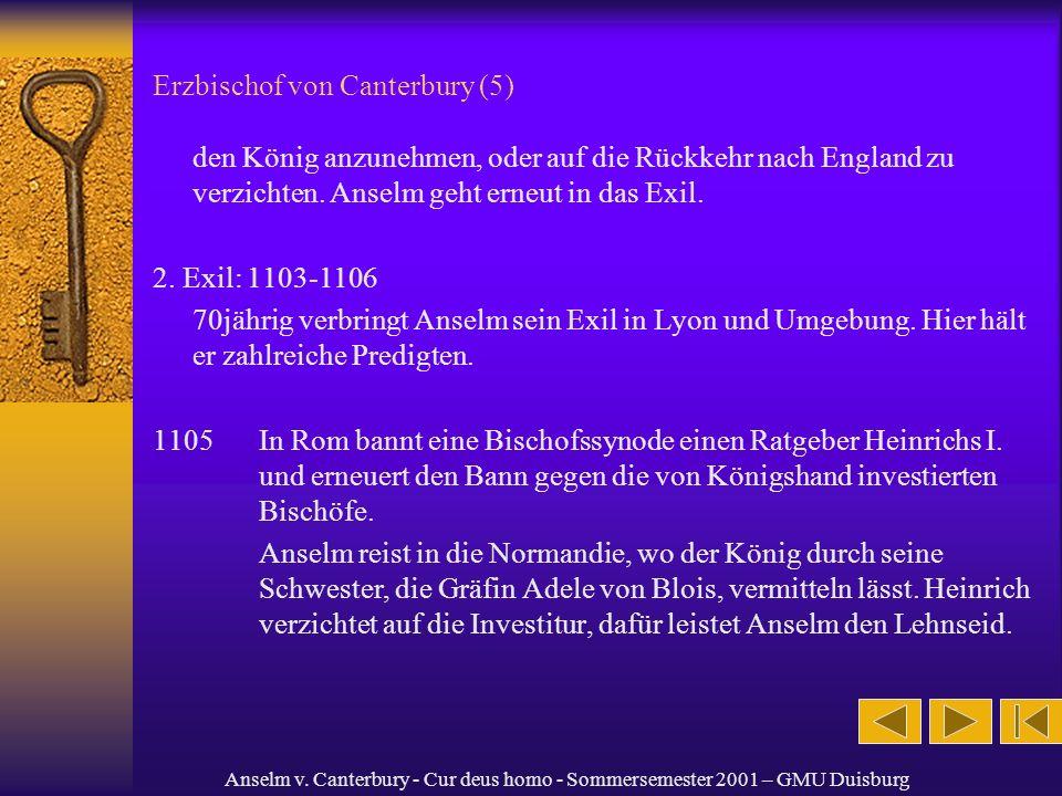 Anselm v. Canterbury - Cur deus homo - Sommersemester 2001 – GMU Duisburg Erzbischof von Canterbury (5) den König anzunehmen, oder auf die Rückkehr na