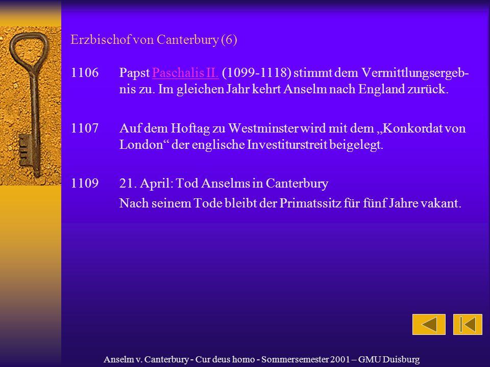 Anselm v. Canterbury - Cur deus homo - Sommersemester 2001 – GMU Duisburg Erzbischof von Canterbury (6) 1106 Papst Paschalis II. (1099-1118) stimmt de
