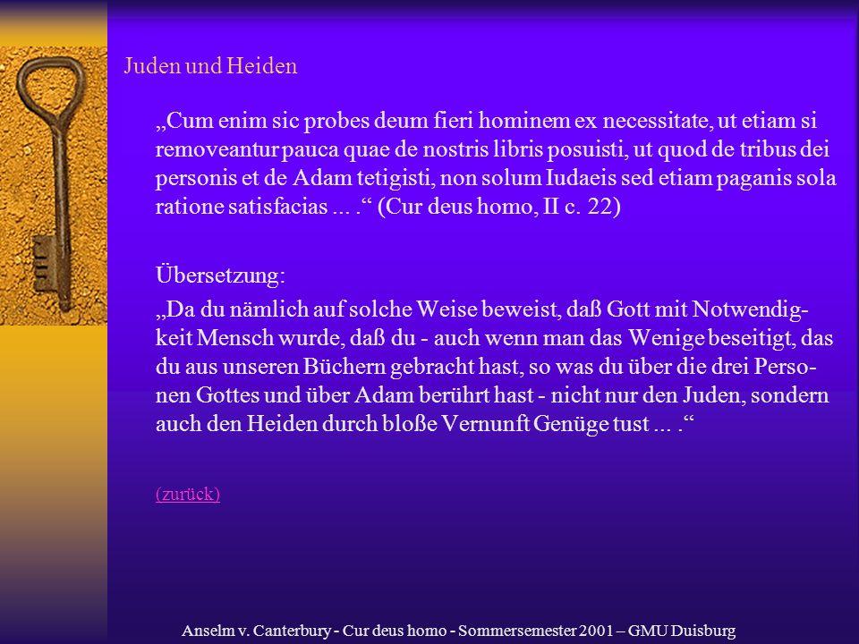 Anselm v. Canterbury - Cur deus homo - Sommersemester 2001 – GMU Duisburg Juden und Heiden Cum enim sic probes deum fieri hominem ex necessitate, ut e