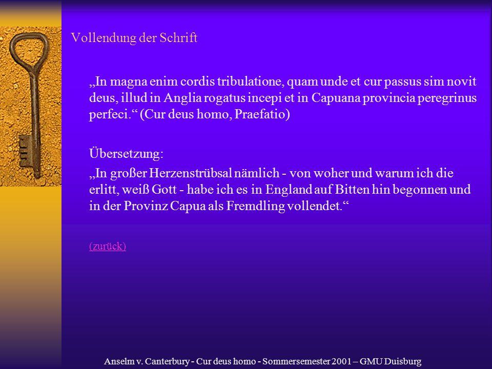 Anselm v. Canterbury - Cur deus homo - Sommersemester 2001 – GMU Duisburg Vollendung der Schrift In magna enim cordis tribulatione, quam unde et cur p