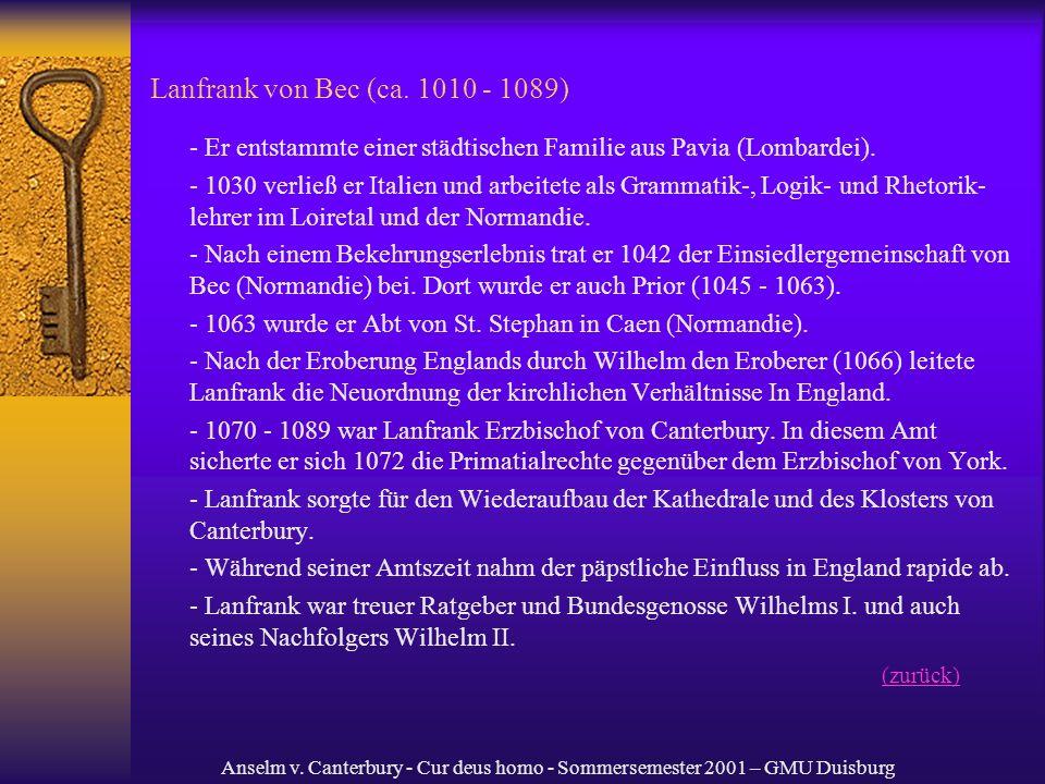 Anselm v. Canterbury - Cur deus homo - Sommersemester 2001 – GMU Duisburg Lanfrank von Bec (ca. 1010 - 1089) - Er entstammte einer städtischen Familie