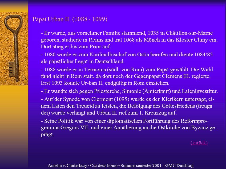 Anselm v. Canterbury - Cur deus homo - Sommersemester 2001 – GMU Duisburg Papst Urban II. (1088 - 1099) - Er wurde, aus vornehmer Familie stammend, 10
