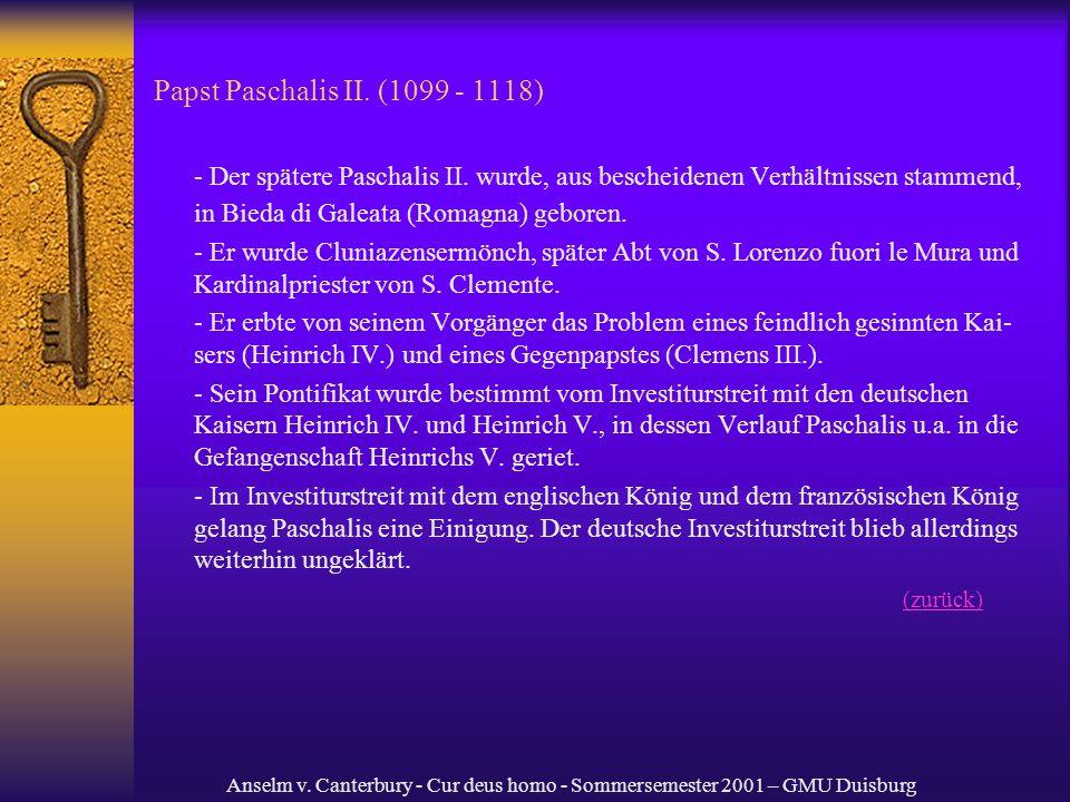 Anselm v. Canterbury - Cur deus homo - Sommersemester 2001 – GMU Duisburg Papst Paschalis II. (1099 - 1118) - Der spätere Paschalis II. wurde, aus bes