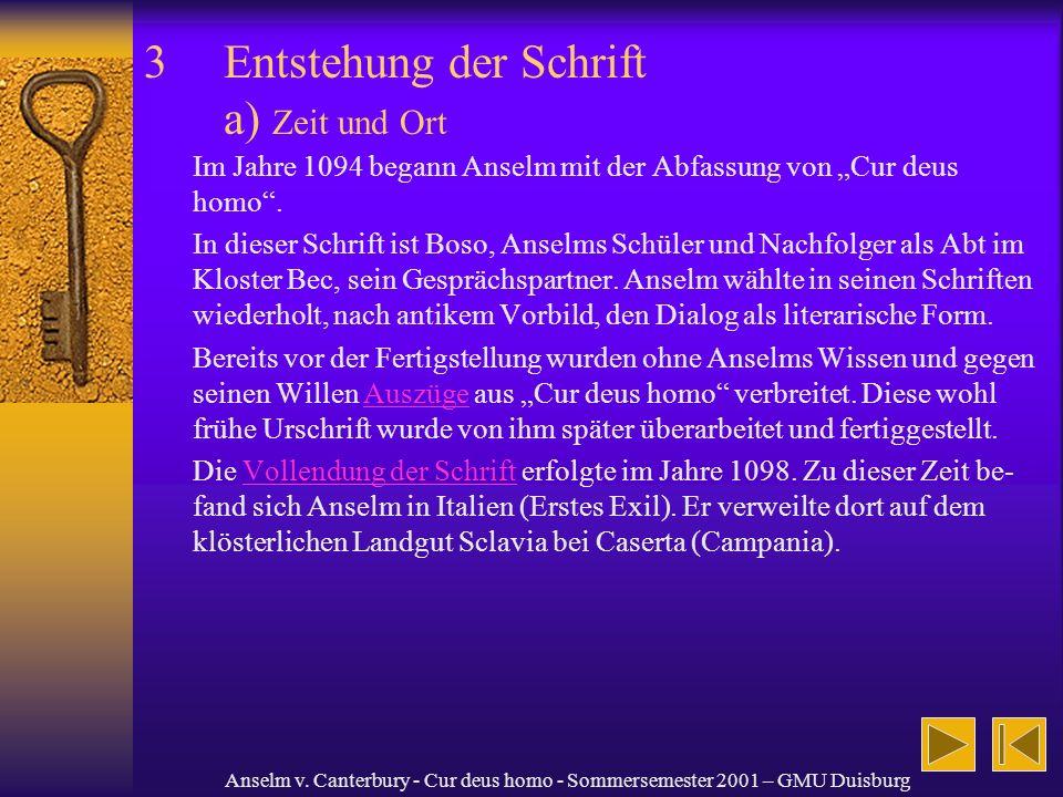 Anselm v. Canterbury - Cur deus homo - Sommersemester 2001 – GMU Duisburg 3Entstehung der Schrift a) Zeit und Ort Im Jahre 1094 begann Anselm mit der