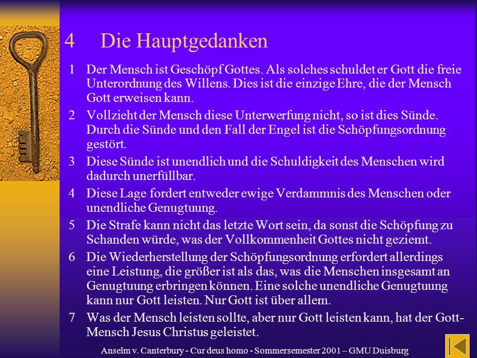 Anselm v. Canterbury - Cur deus homo - Sommersemester 2001 – GMU Duisburg 4Die Hauptgedanken 1Der Mensch ist Geschöpf Gottes. Als solches schuldet er