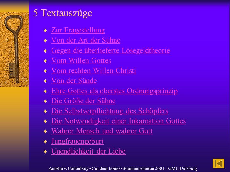 Anselm v. Canterbury - Cur deus homo - Sommersemester 2001 – GMU Duisburg 5 Textauszüge Zur Fragestellung Von der Art der Sühne Gegen die überlieferte