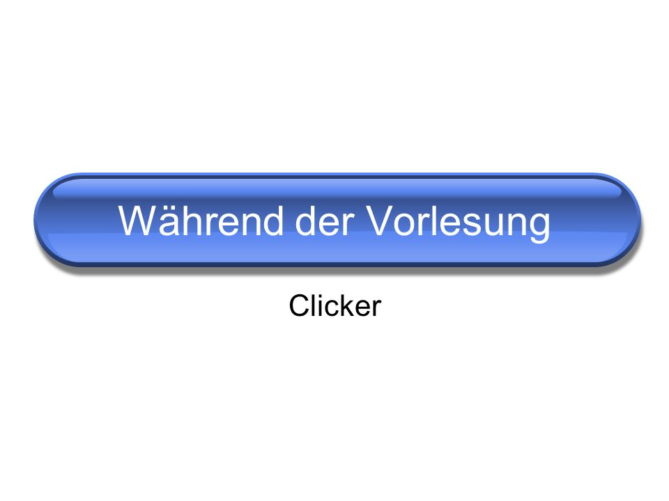 Clicker Während der Vorlesung
