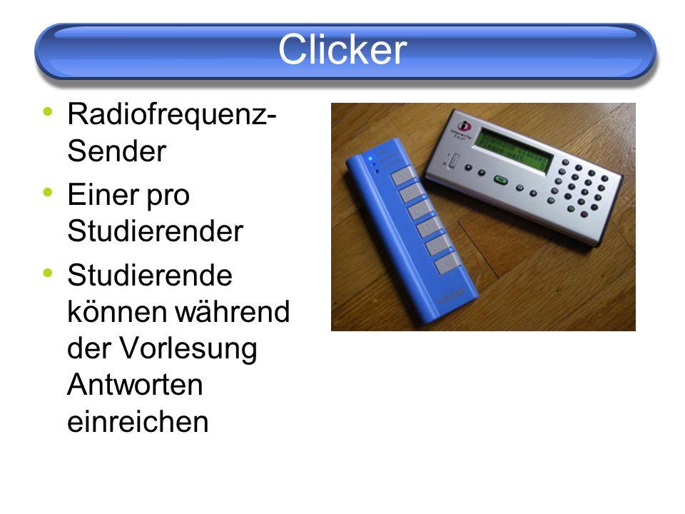 Clicker Radiofrequenz- Sender Einer pro Studierender Studierende können während der Vorlesung Antworten einreichen