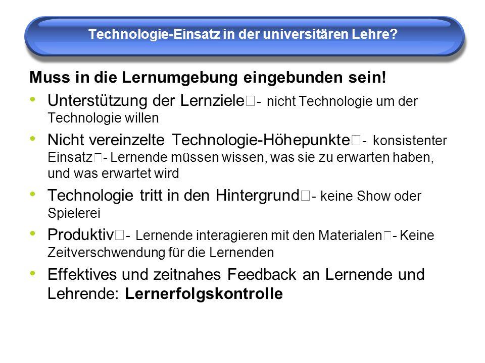 Technologie-Einsatz in der universitären Lehre? Muss in die Lernumgebung eingebunden sein! Unterstützung der Lernziele - nicht Technologie um der Tech