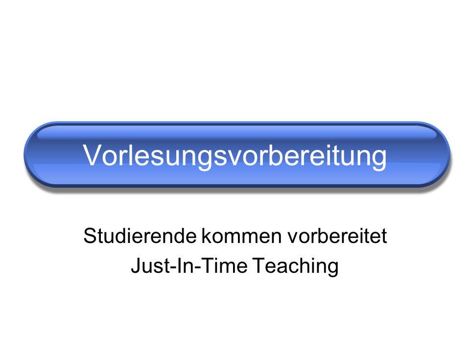 Studierende kommen vorbereitet Just-In-Time Teaching Vorlesungsvorbereitung