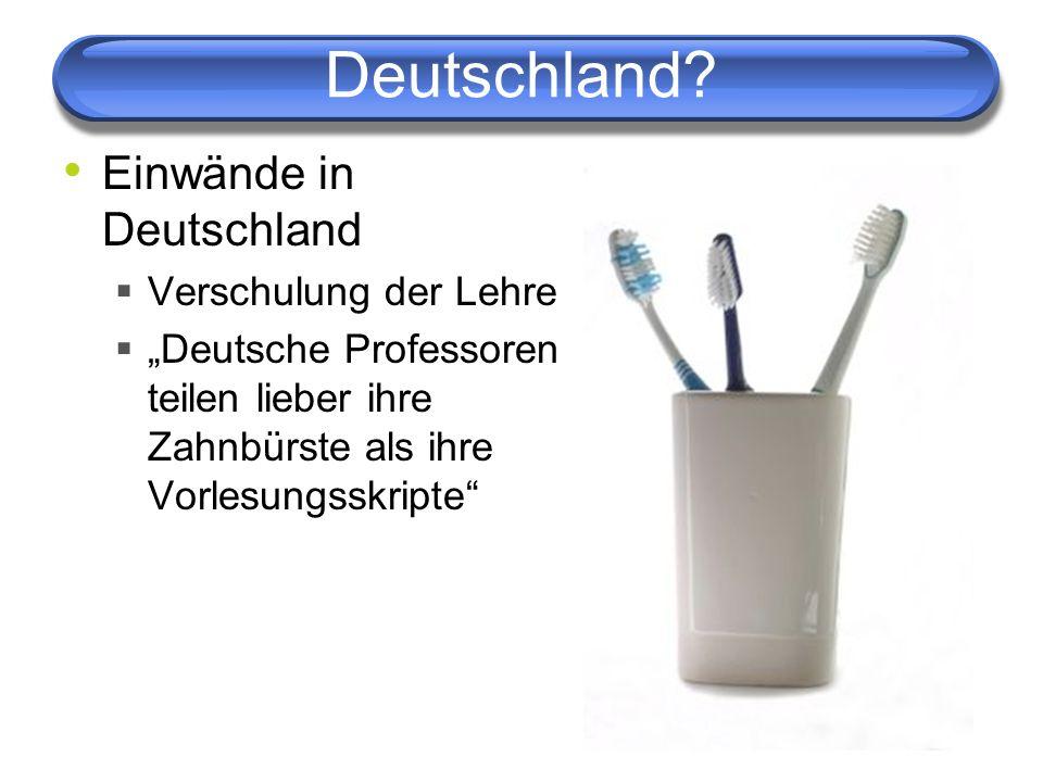 Deutschland? Einwände in Deutschland Verschulung der Lehre Deutsche Professoren teilen lieber ihre Zahnbürste als ihre Vorlesungsskripte