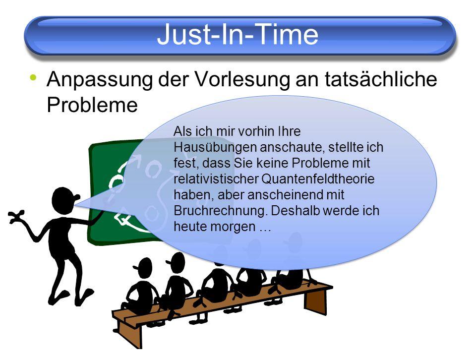 Just-In-Time Anpassung der Vorlesung an tatsächliche Probleme Als ich mir vorhin Ihre Hausübungen anschaute, stellte ich fest, dass Sie keine Probleme