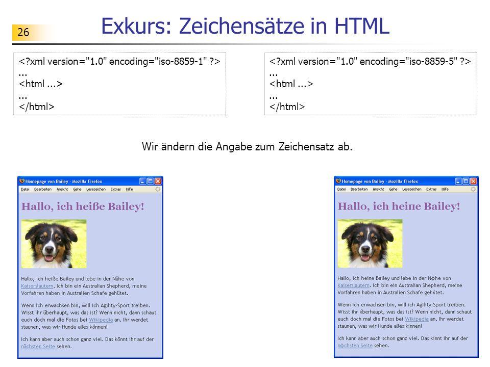 26 Exkurs: Zeichensätze in HTML Wir ändern die Angabe zum Zeichensatz ab.............