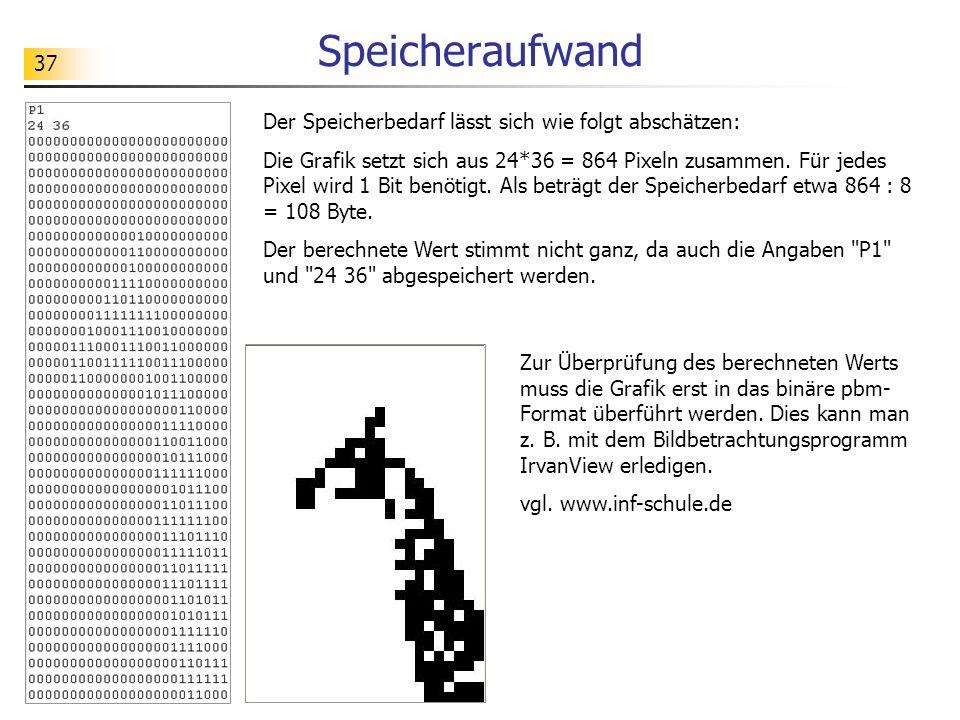 37 Speicheraufwand Der Speicherbedarf lässt sich wie folgt abschätzen: Die Grafik setzt sich aus 24*36 = 864 Pixeln zusammen. Für jedes Pixel wird 1 B