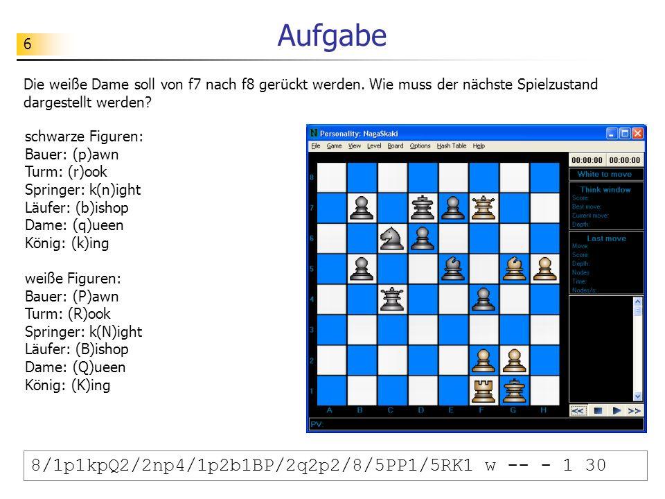 6 Aufgabe 8/1p1kpQ2/2np4/1p2b1BP/2q2p2/8/5PP1/5RK1 w -- - 1 30 schwarze Figuren: Bauer: (p)awn Turm: (r)ook Springer: k(n)ight Läufer: (b)ishop Dame: