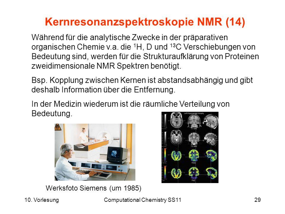 10. VorlesungComputational Chemistry SS1129 Kernresonanzspektroskopie NMR (14) Während für die analytische Zwecke in der präparativen organischen Chem