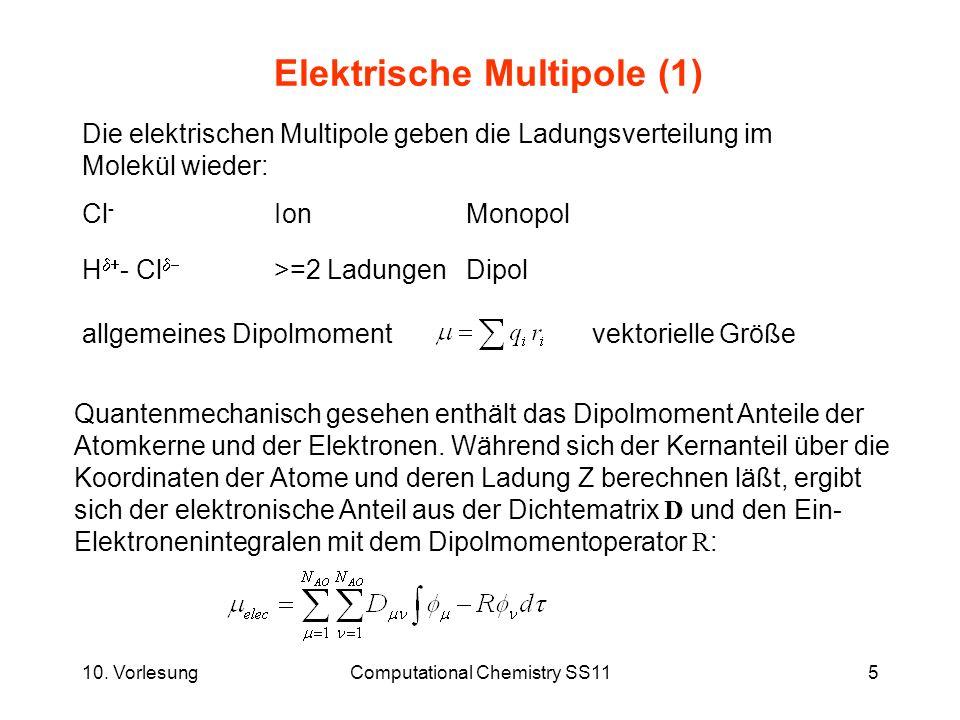 10. VorlesungComputational Chemistry SS115 Elektrische Multipole (1) Die elektrischen Multipole geben die Ladungsverteilung im Molekül wieder: Cl - Io