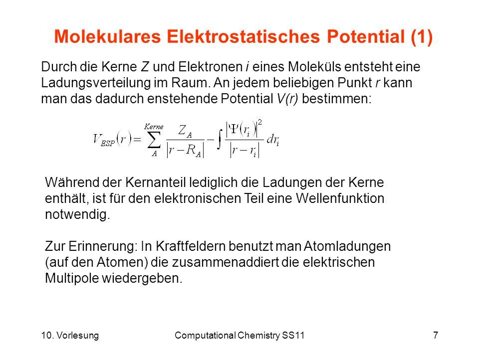 10. VorlesungComputational Chemistry SS117 Molekulares Elektrostatisches Potential (1) Durch die Kerne Z und Elektronen i eines Moleküls entsteht eine