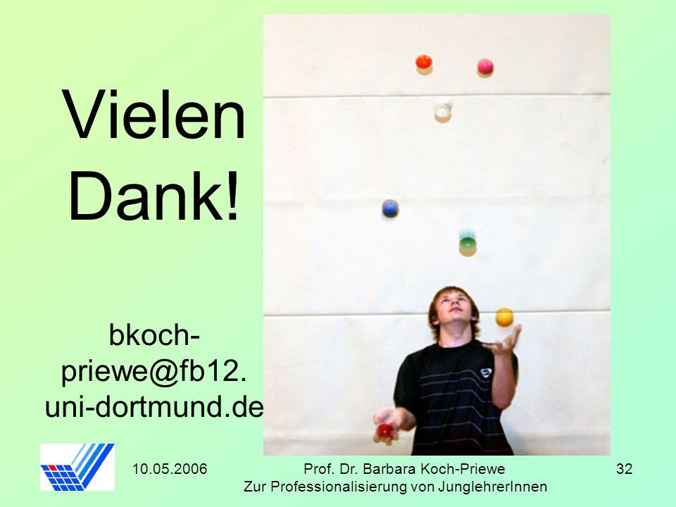 10.05.2006Prof. Dr. Barbara Koch-Priewe Zur Professionalisierung von JunglehrerInnen 32 Vielen Dank! bkoch- priewe@fb12. uni-dortmund.de