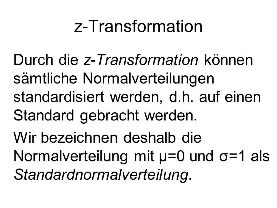 z-Transformation Durch die z-Transformation können sämtliche Normalverteilungen standardisiert werden, d.h. auf einen Standard gebracht werden. Wir be