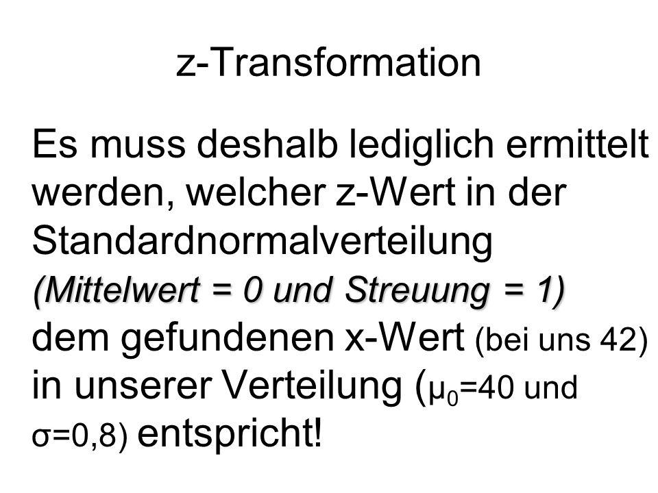 z-Transformation (Mittelwert = 0 und Streuung = 1) Es muss deshalb lediglich ermittelt werden, welcher z-Wert in der Standardnormalverteilung (Mittelwert = 0 und Streuung = 1) dem gefundenen x-Wert (bei uns 42) in unserer Verteilung ( μ 0 =40 und σ=0,8) entspricht!