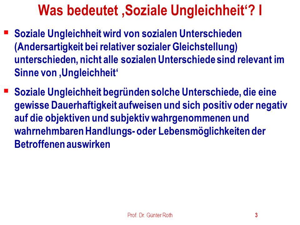 Prof.Dr. Günter Roth 4 Was bedeutet soziale Ungleichheit.