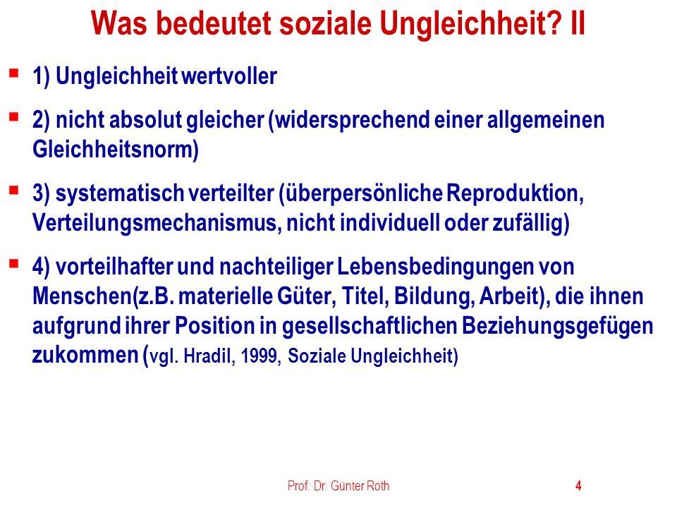 Prof.Dr. Günter Roth 5 Was bedeutet soziale Ungleichheit.